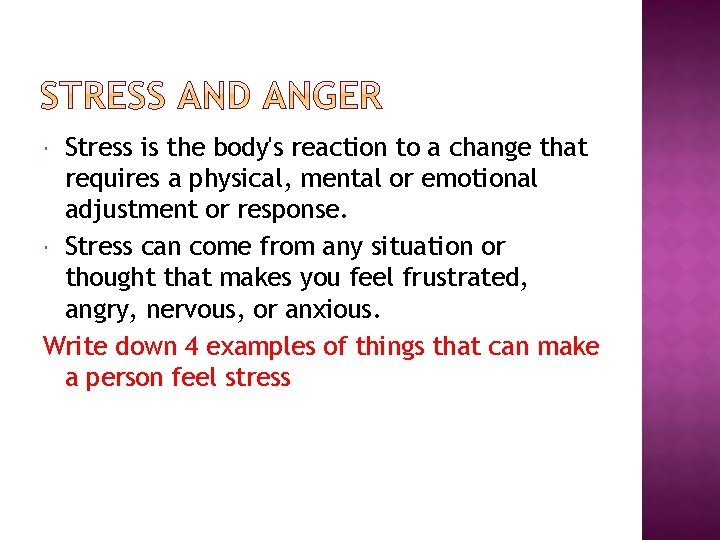 Stress is the body's reaction to a change that requires a physical, mental or