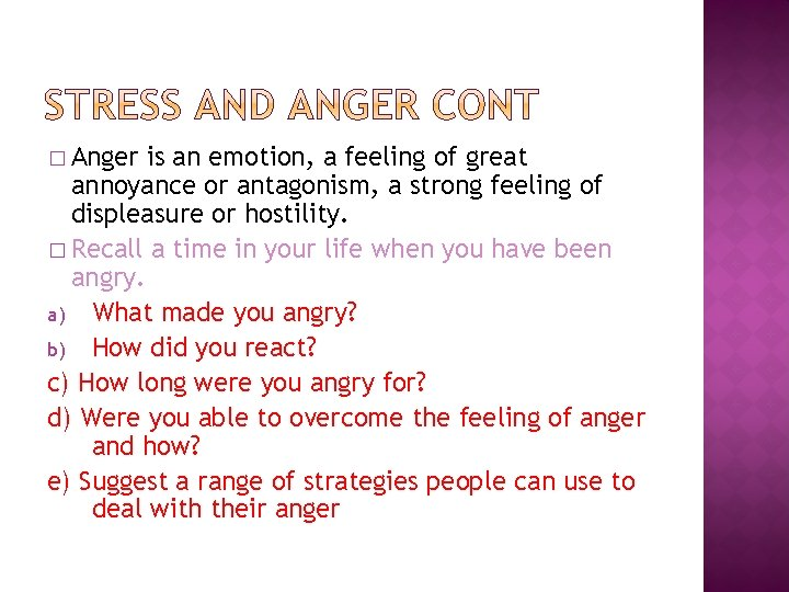 � Anger is an emotion, a feeling of great annoyance or antagonism, a strong