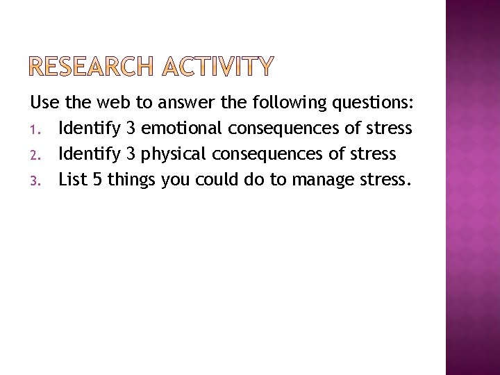 Use the web to answer the following questions: 1. Identify 3 emotional consequences of