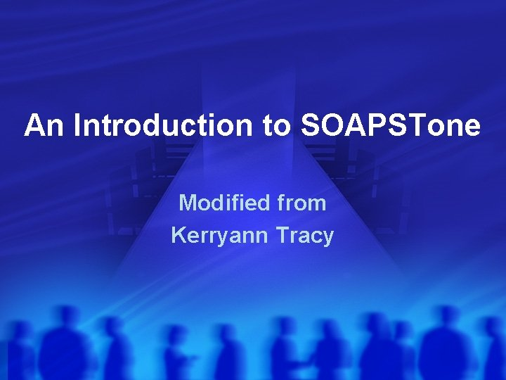 An Introduction to SOAPSTone Modified from Kerryann Tracy