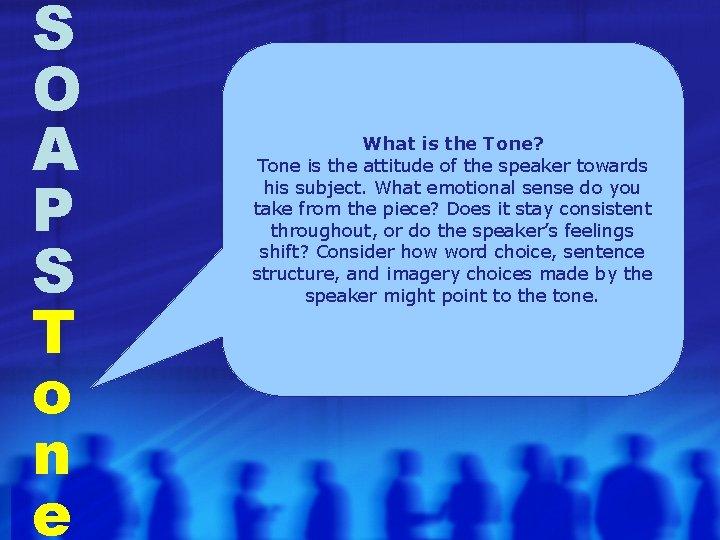 S O A P S T o n e What is the Tone? Tone