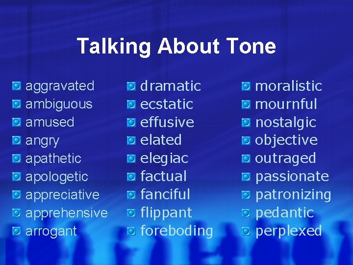 Talking About Tone aggravated ambiguous amused angry apathetic apologetic appreciative apprehensive arrogant dramatic ecstatic