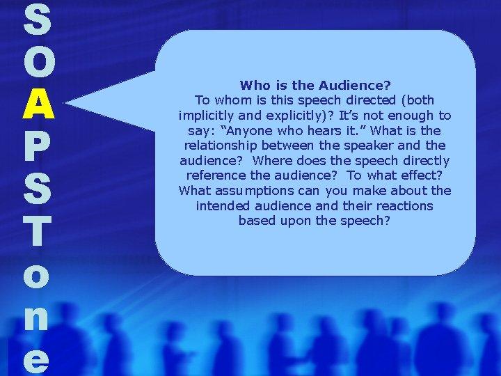 S O A P S T o n e Who is the Audience? To