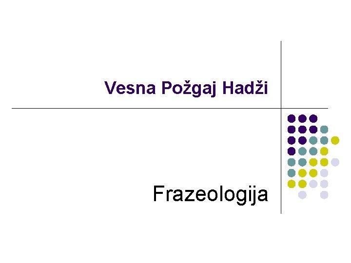 Vesna Požgaj Hadži Frazeologija