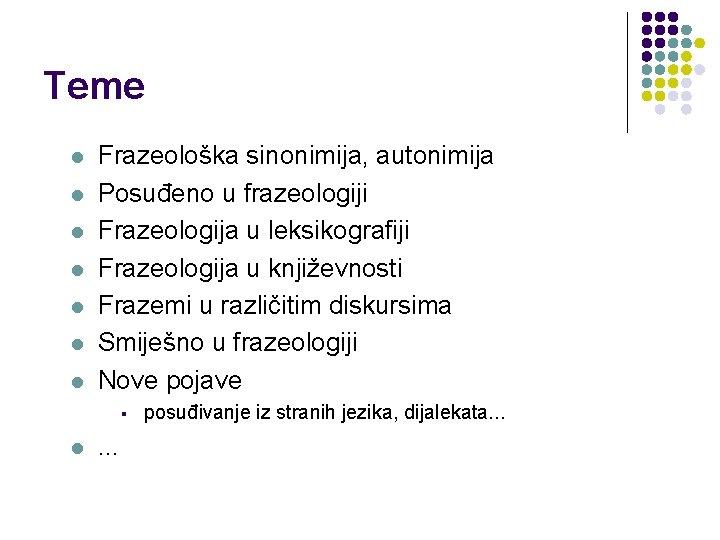 Teme l l l l Frazeološka sinonimija, autonimija Posuđeno u frazeologiji Frazeologija u leksikografiji