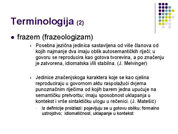 Terminologija (2) l frazem (frazeologizam) § Posebna jezična jedinica sastavljena od više članova od