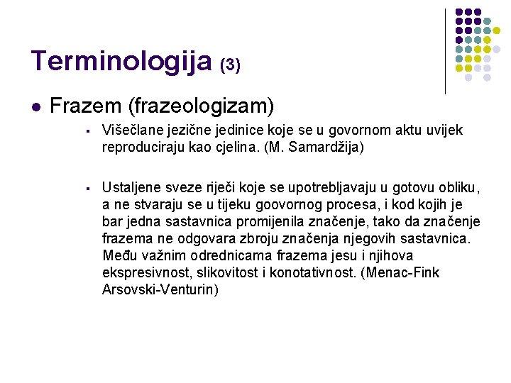 Terminologija (3) l Frazem (frazeologizam) § Višečlane jezične jedinice koje se u govornom aktu