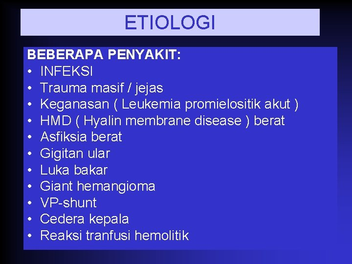 ETIOLOGI BEBERAPA PENYAKIT: • INFEKSI • Trauma masif / jejas • Keganasan ( Leukemia