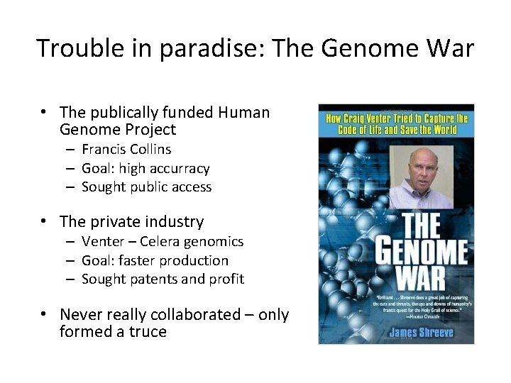Trouble in paradise: The Genome War • The publically funded Human Genome Project –