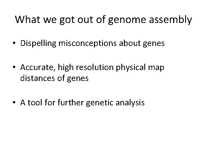What we got out of genome assembly • Dispelling misconceptions about genes • Accurate,