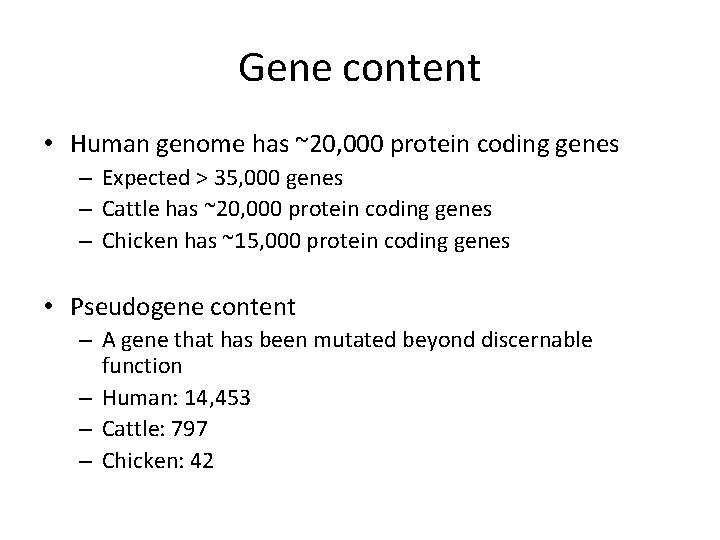 Gene content • Human genome has ~20, 000 protein coding genes – Expected >