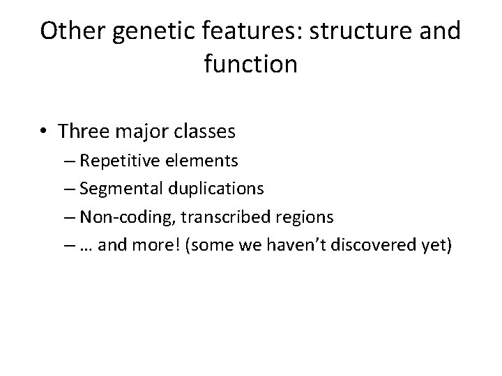 Other genetic features: structure and function • Three major classes – Repetitive elements –