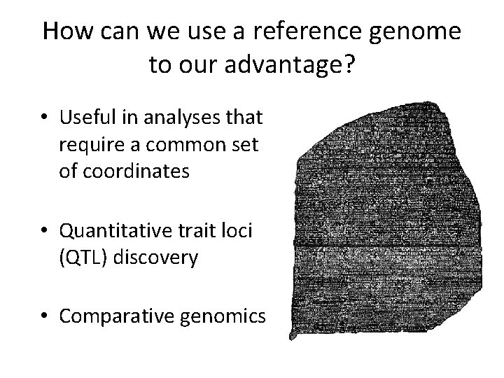 How can we use a reference genome to our advantage? • Useful in analyses
