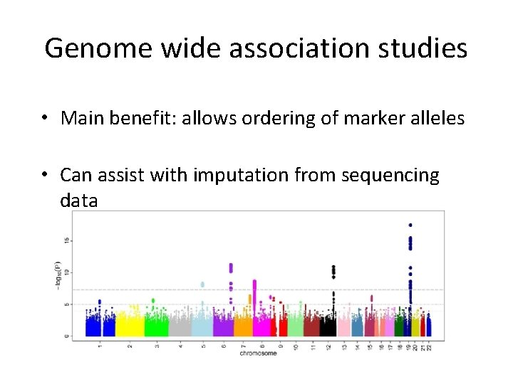 Genome wide association studies • Main benefit: allows ordering of marker alleles • Can