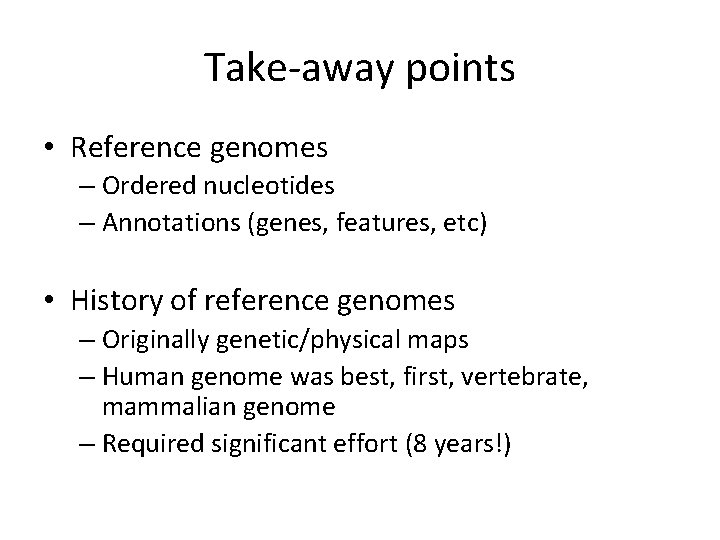 Take-away points • Reference genomes – Ordered nucleotides – Annotations (genes, features, etc) •