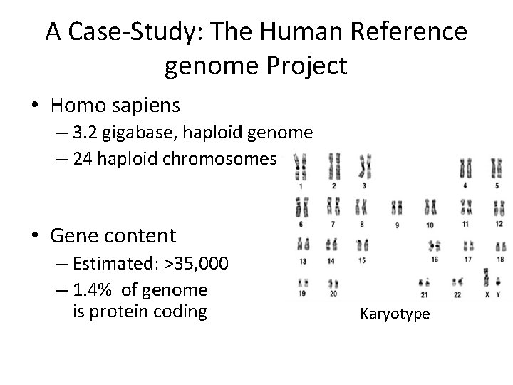A Case-Study: The Human Reference genome Project • Homo sapiens – 3. 2 gigabase,