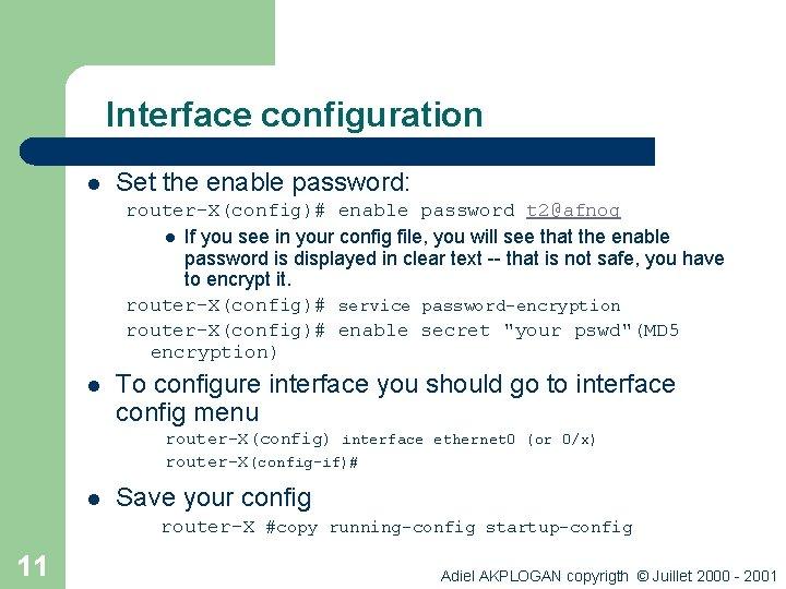 Interface configuration l Set the enable password: router-X(config)# enable password t 2@afnog l If