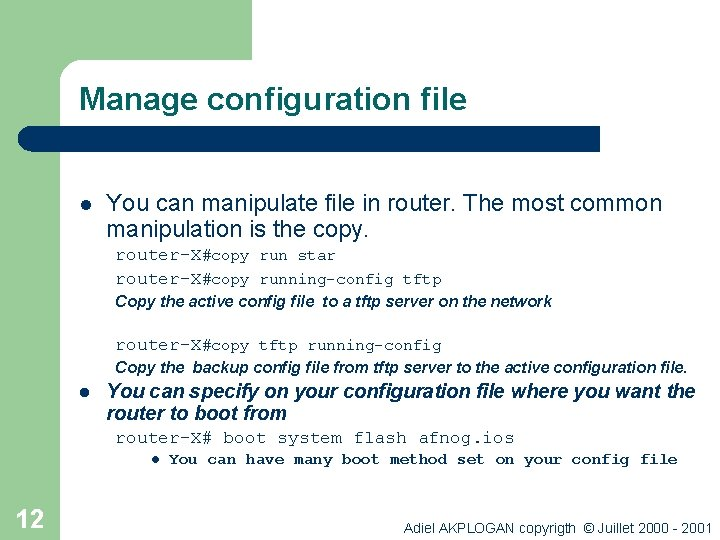 Manage configuration file l You can manipulate file in router. The most common manipulation