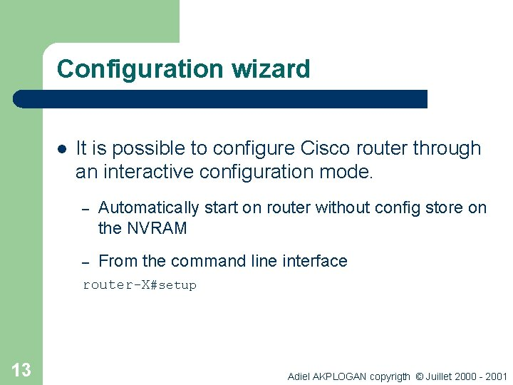 Configuration wizard l It is possible to configure Cisco router through an interactive configuration