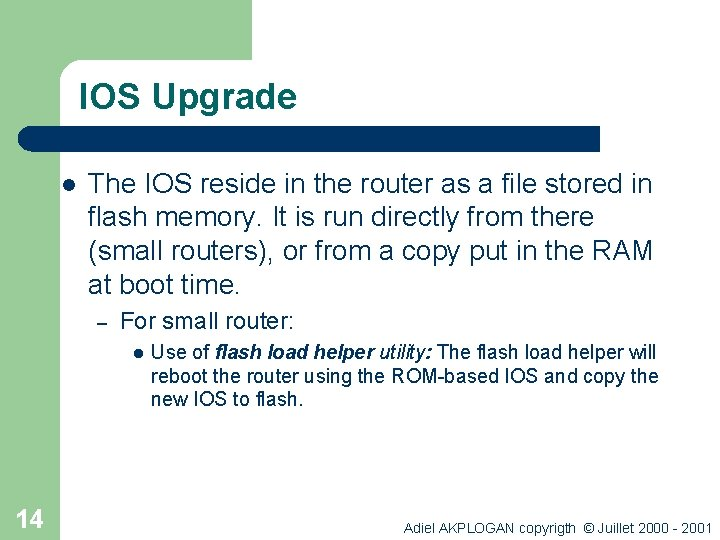 IOS Upgrade l The IOS reside in the router as a file stored in