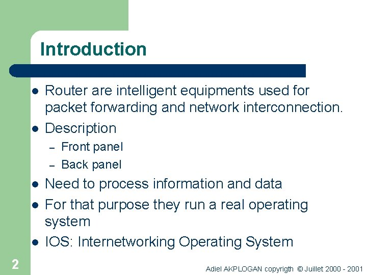 Introduction l l Router are intelligent equipments used for packet forwarding and network interconnection.
