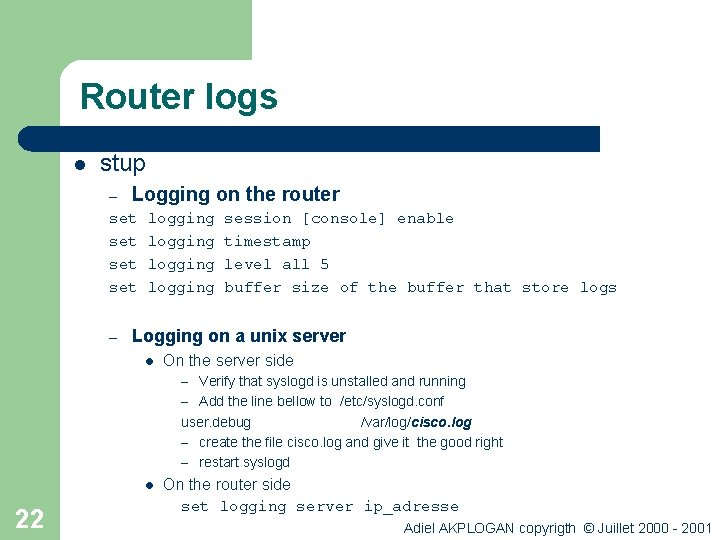 Router logs l stup – Logging on the router set logging session [console] enable