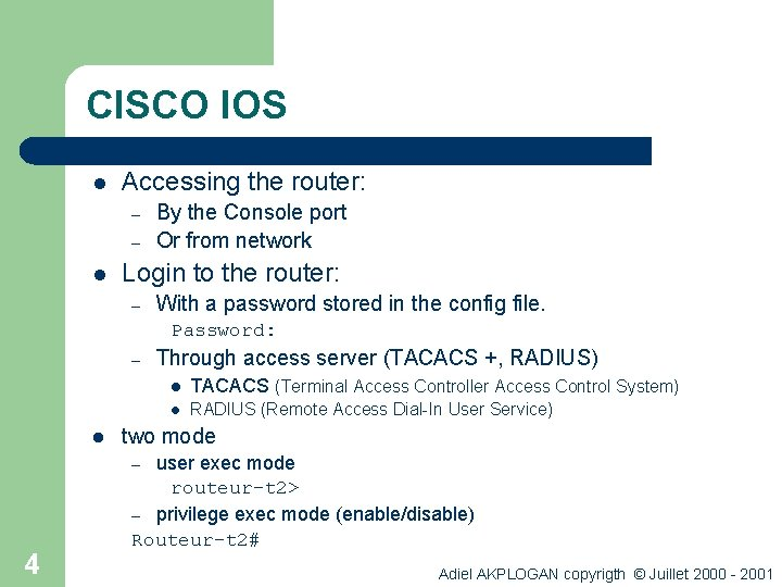 CISCO IOS l Accessing the router: – – l By the Console port Or