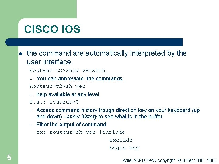 CISCO IOS l the command are automatically interpreted by the user interface. Routeur-t 2>show