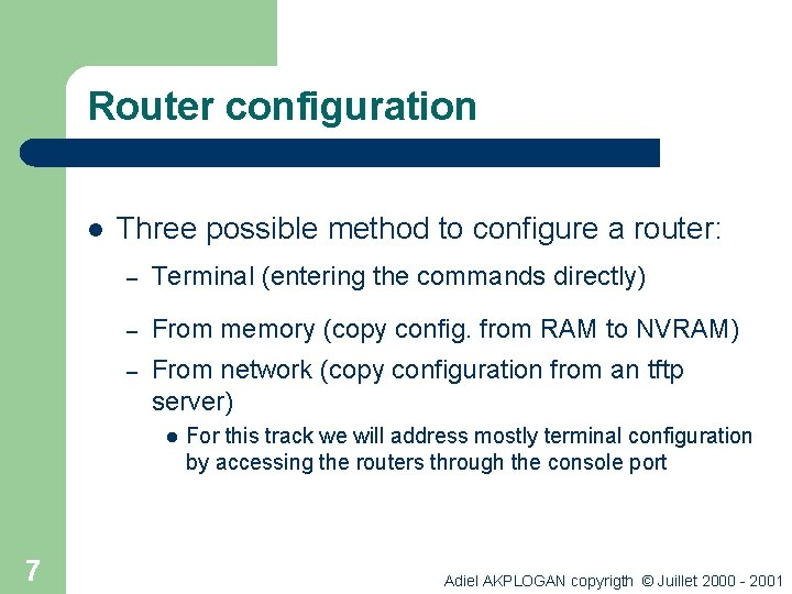 Router configuration l Three possible method to configure a router: – Terminal (entering the