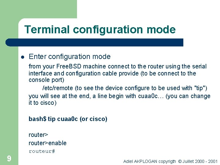 Terminal configuration mode l Enter configuration mode from your Free. BSD machine connect to