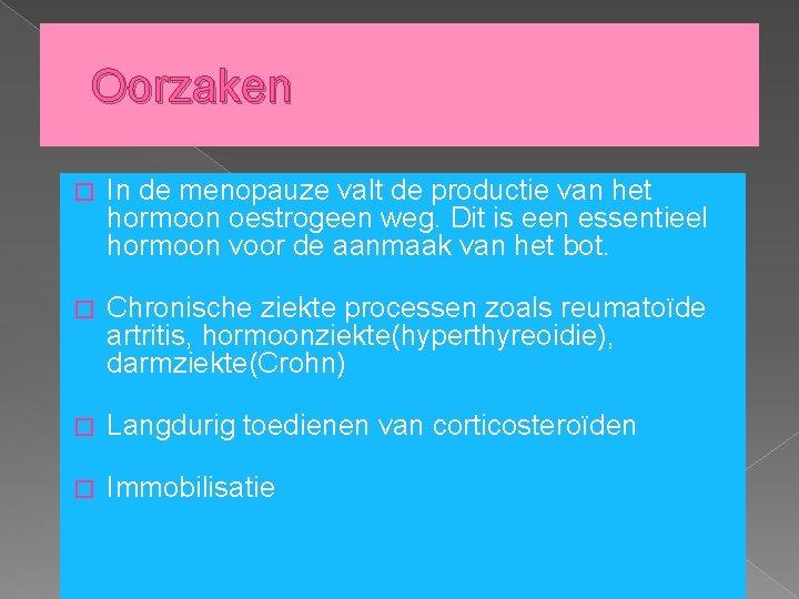 Oorzaken � In de menopauze valt de productie van het hormoon oestrogeen weg. Dit