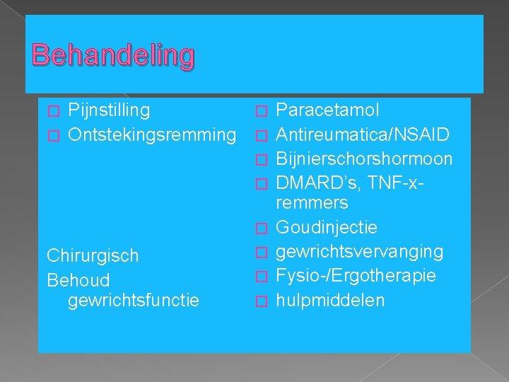 Behandeling Pijnstilling � Paracetamol � Ontstekingsremming � Antireumatica/NSAID � Bijnierschorshormoon � DMARD's, TNF-xremmers �