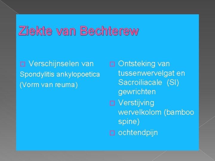 Ziekte van Bechterew � Verschijnselen van Spondylitis ankylopoetica (Vorm van reuma) Ontsteking van tussenwervelgat
