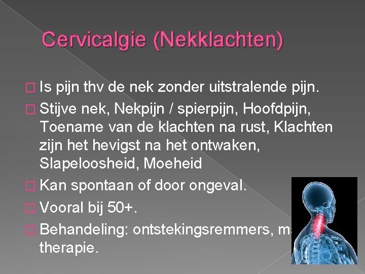 Cervicalgie (Nekklachten) � Is pijn thv de nek zonder uitstralende pijn. � Stijve nek,