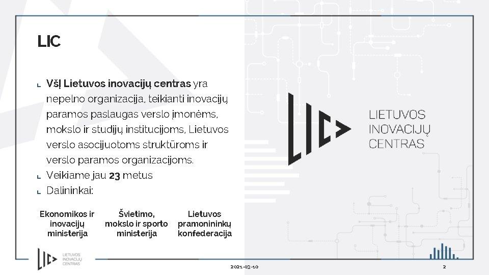LIC VšĮ Lietuvos inovacijų centras yra nepelno organizacija, teikianti inovacijų paramos paslaugas verslo įmonėms,