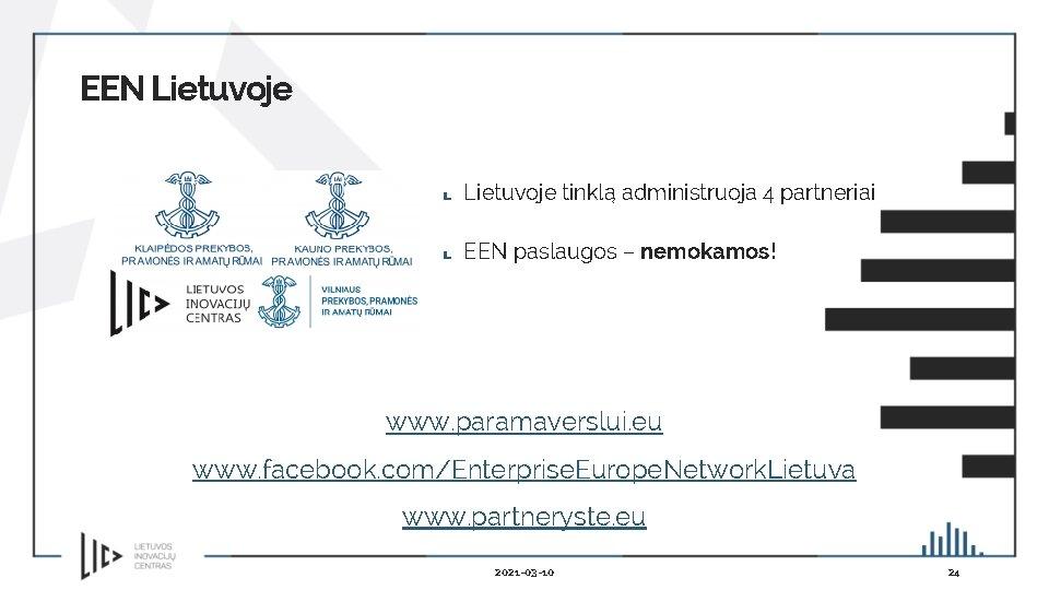 EEN Lietuvoje tinklą administruoja 4 partneriai EEN paslaugos – nemokamos! www. paramaverslui. eu www.