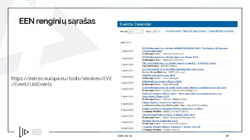 EEN renginių sąrašas https: //een. ec. europa. eu/tools/services/EVE /Event/List. Events 2021 -03 -10 27