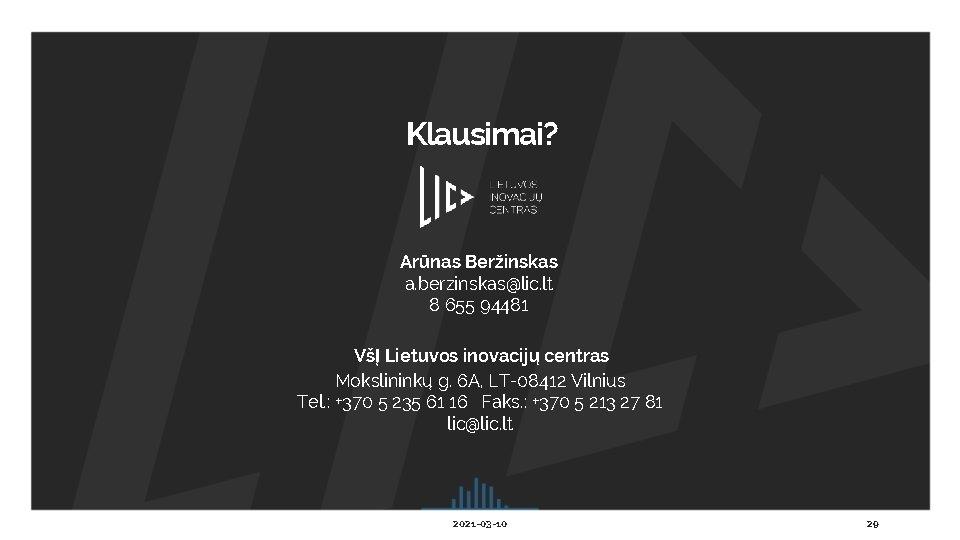 Klausimai? Arūnas Beržinskas a. berzinskas@lic. lt 8 655 94481 VšĮ Lietuvos inovacijų centras Mokslininkų