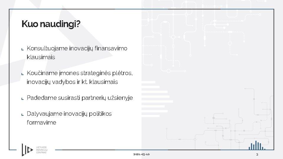 Kuo naudingi? Konsultuojame inovacijų finansavimo klausimais Koučiname įmones strateginės plėtros, inovacijų vadybos ir kt.