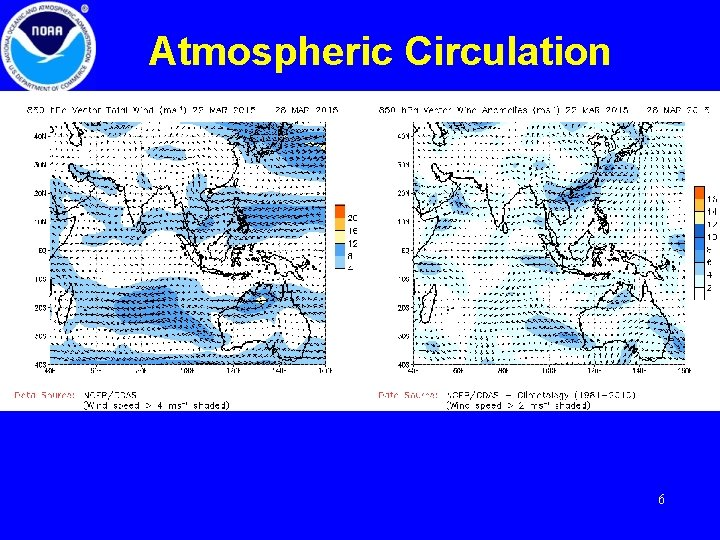 Atmospheric Circulation Generally these CDAS maps are two days behind. But sometimes, as it