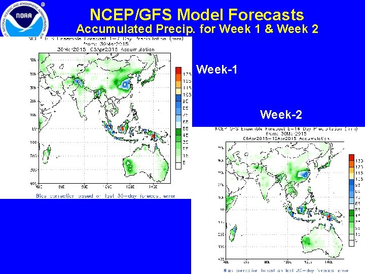 NCEP/GFS Model Forecasts Accumulated Precip. for Week 1 & Week 2 Week-1 Week-2 8