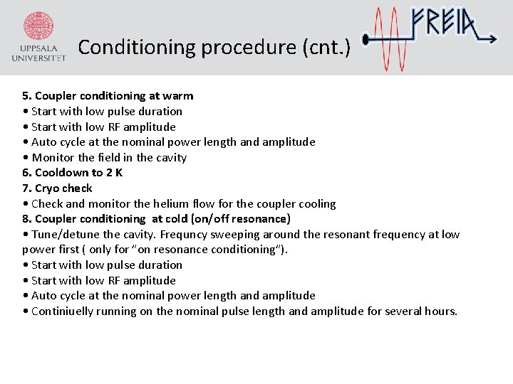 Conditioning procedure (cnt. ) 5. Coupler conditioning at warm • Start with low pulse
