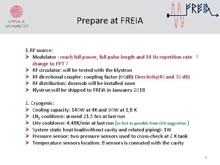 Prepare at FREIA 1. RF source: Ø Modulator : reach full power, full pulse