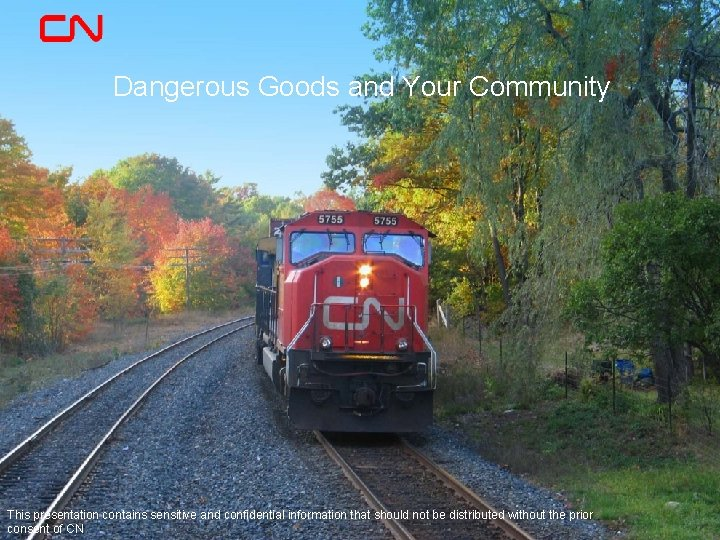 Dangerous Goods and Your Community This presentation contains sensitive and confidential information that should