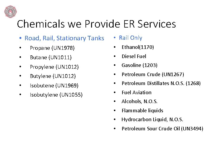Chemicals we Provide ER Services • Road, Rail, Stationary Tanks • Rail Only •
