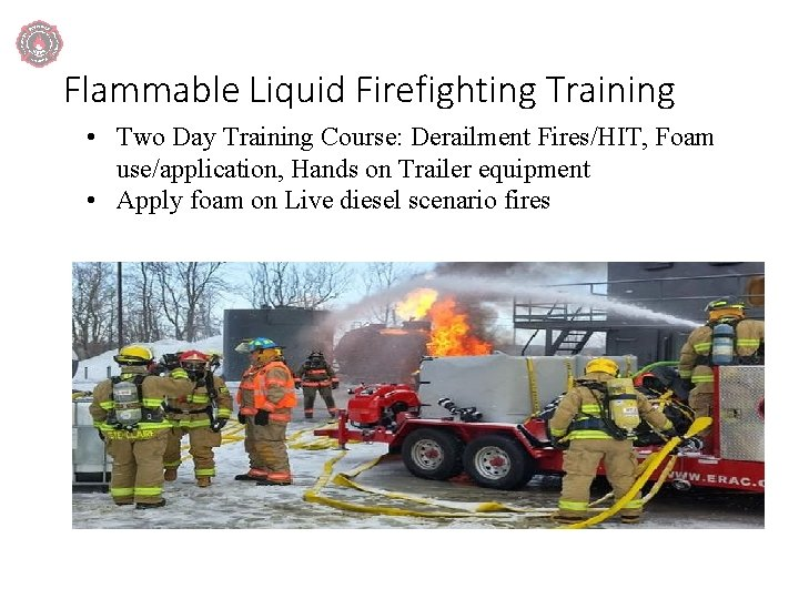 Flammable Liquid Firefighting Training • Two Day Training Course: Derailment Fires/HIT, Foam use/application, Hands