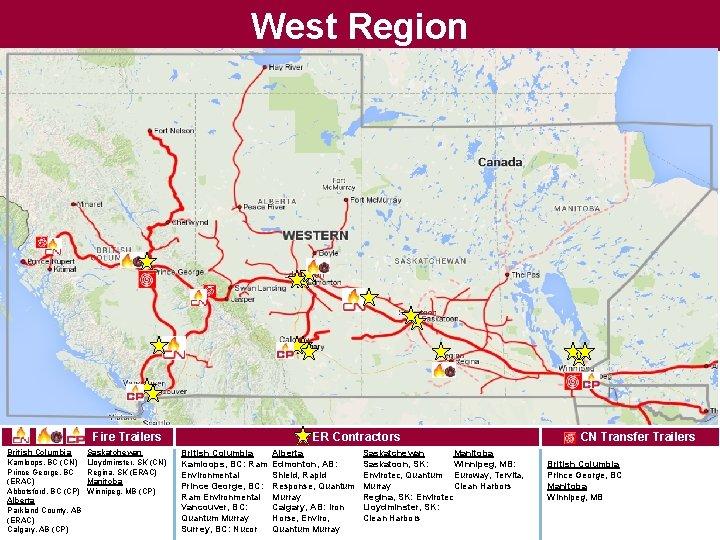 West Region Fire Trailers British Columbia Kamloops, BC (CN) Prince George, BC (ERAC) Abbotsford,