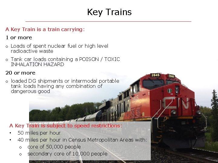 Key Trains A Key Train is a train carrying: 1 or more o Loads