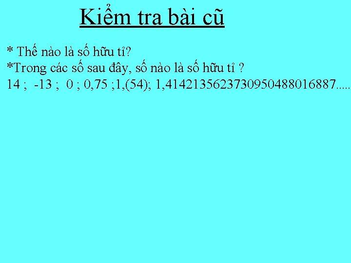 Kiểm tra bài cũ * Thế nào là số hữu tỉ? *Trong các số