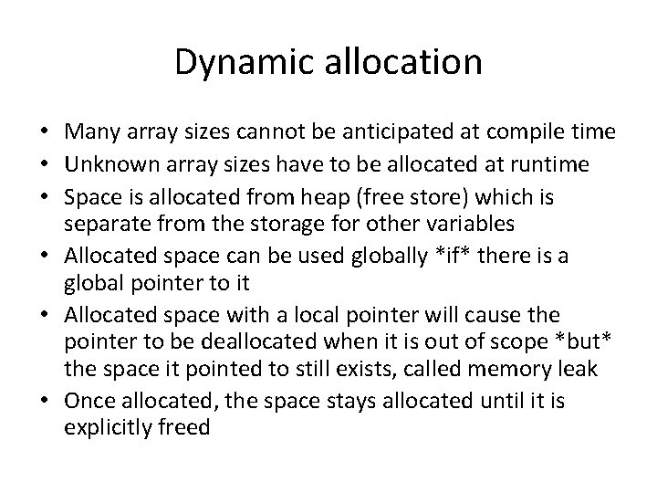 Dynamic allocation • Many array sizes cannot be anticipated at compile time • Unknown